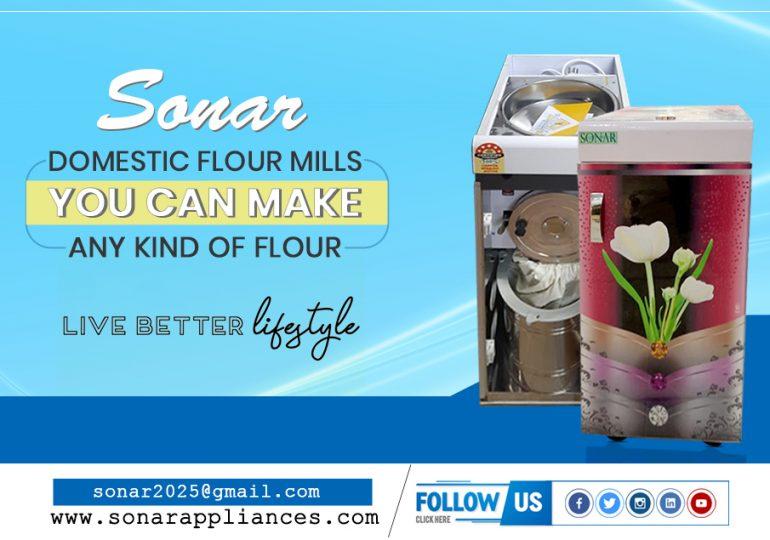Sonar Domestic Flour Mills you can make any kind of flour.
